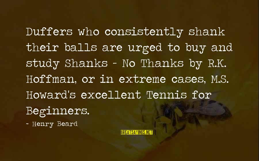 Hoffman's Sayings By Henry Beard: Duffers who consistently shank their balls are urged to buy and study Shanks - No