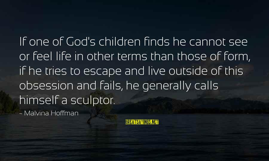 Hoffman's Sayings By Malvina Hoffman: If one of God's children finds he cannot see or feel life in other terms