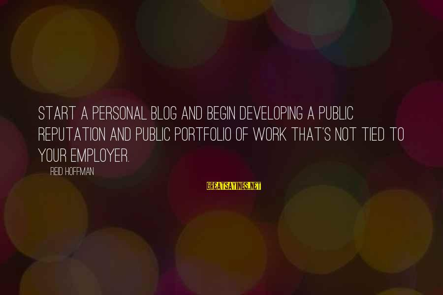 Hoffman's Sayings By Reid Hoffman: Start a personal blog and begin developing a public reputation and public portfolio of work