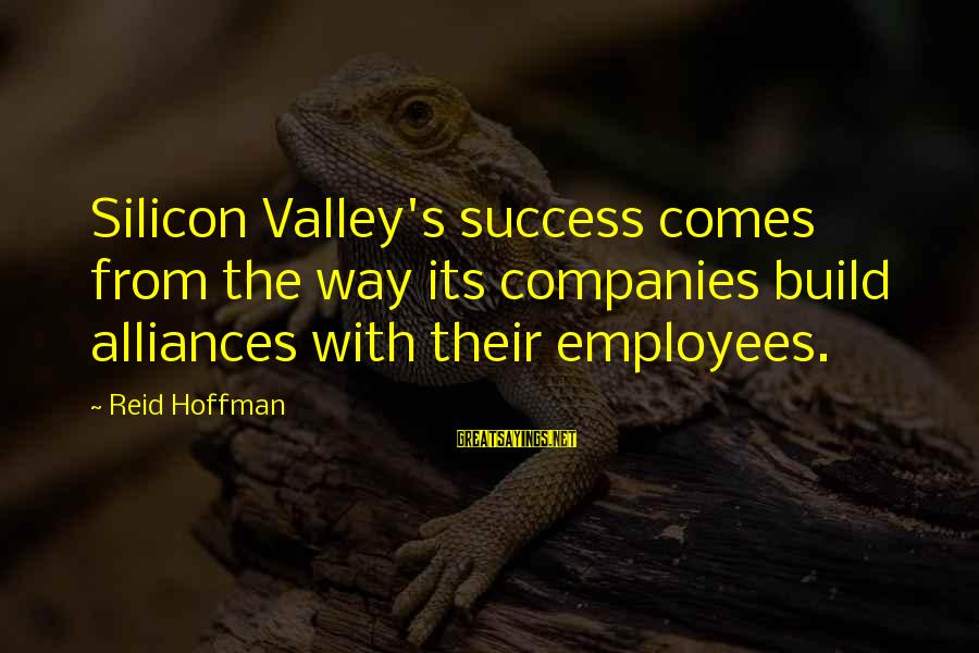 Hoffman's Sayings By Reid Hoffman: Silicon Valley's success comes from the way its companies build alliances with their employees.