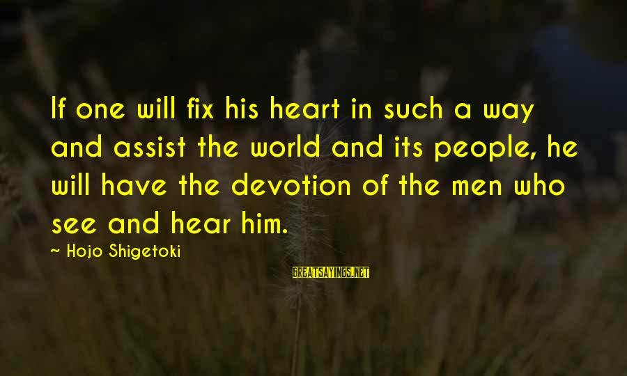 Hojo Shigetoki Sayings By Hojo Shigetoki: If one will fix his heart in such a way and assist the world and