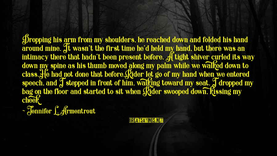 Hold Him Tight Sayings By Jennifer L. Armentrout: Dropping his arm from my shoulders, he reached down and folded his hand around mine.