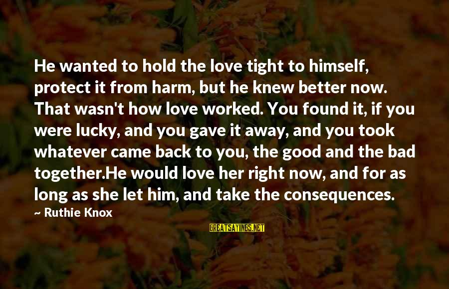 Hold Him Tight Sayings By Ruthie Knox: He wanted to hold the love tight to himself, protect it from harm, but he