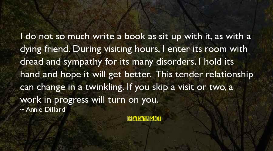 Hold On Relationship Sayings By Annie Dillard: I do not so much write a book as sit up with it, as with