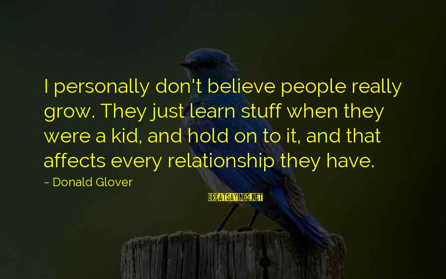 Hold On Relationship Sayings By Donald Glover: I personally don't believe people really grow. They just learn stuff when they were a