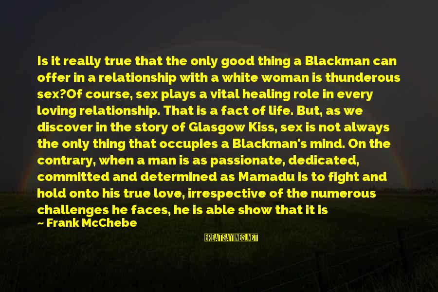Hold On Relationship Sayings By Frank McChebe: Is it really true that the only good thing a Blackman can offer in a