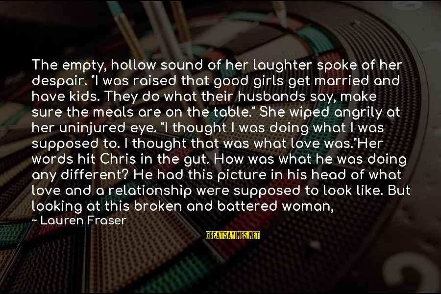 """Hold On Relationship Sayings By Lauren Fraser: The empty, hollow sound of her laughter spoke of her despair. """"I was raised that"""