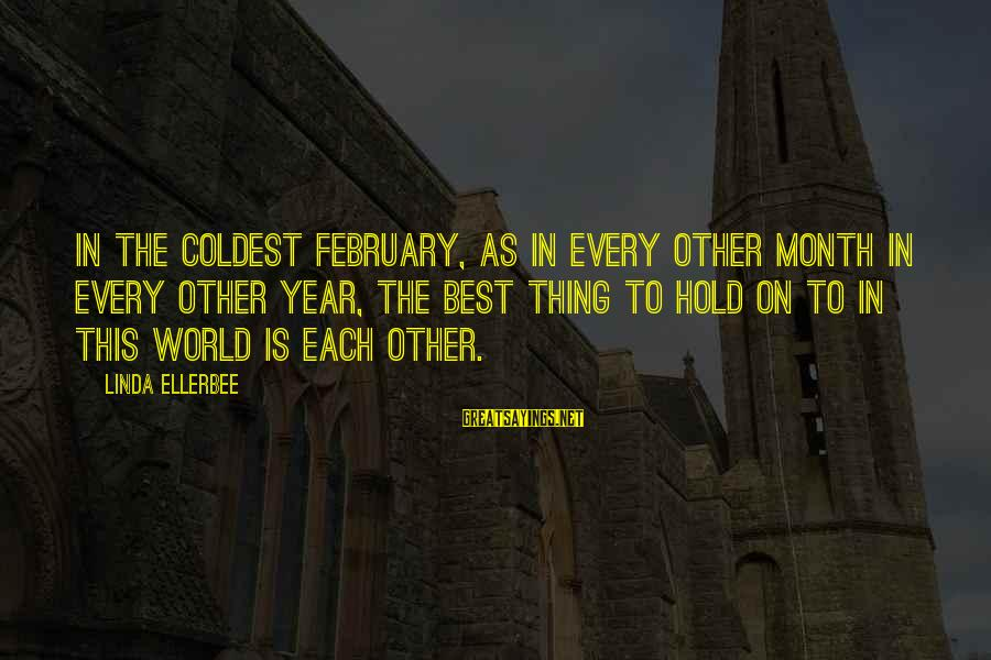 Hold On Relationship Sayings By Linda Ellerbee: In the coldest February, as in every other month in every other year, the best