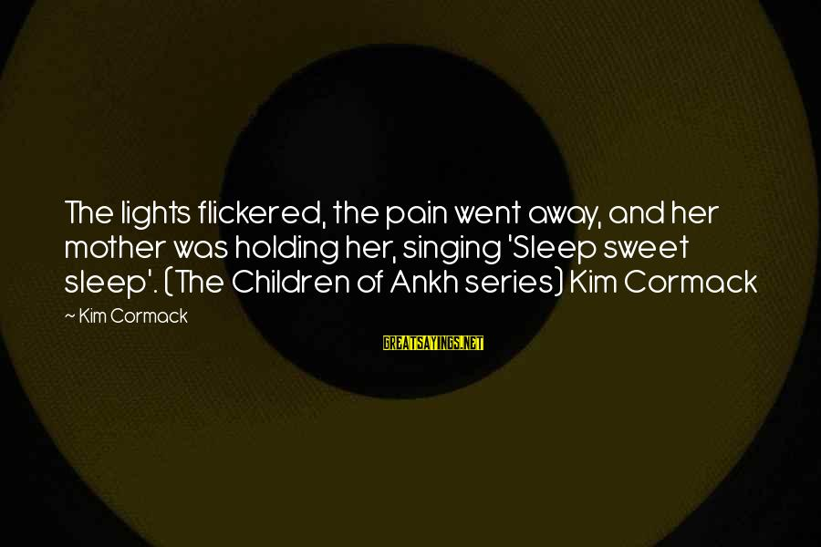 Hold On Tight And Never Let Go Sayings By Kim Cormack: The lights flickered, the pain went away, and her mother was holding her, singing 'Sleep