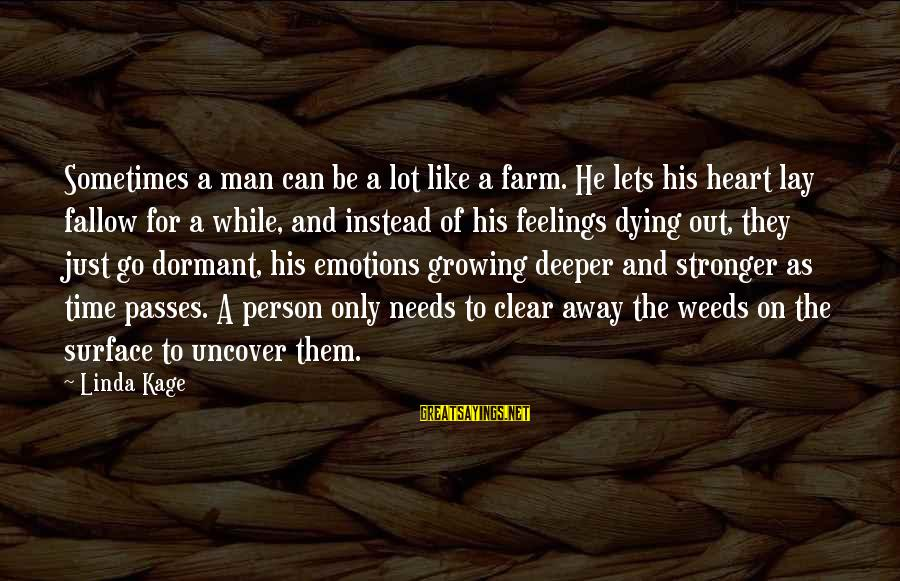 Hold On Tight And Never Let Go Sayings By Linda Kage: Sometimes a man can be a lot like a farm. He lets his heart lay