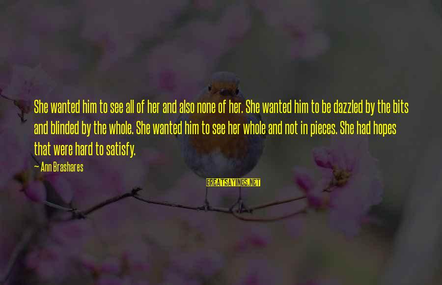 Hold The Vision Trust The Process Sayings By Ann Brashares: She wanted him to see all of her and also none of her. She wanted