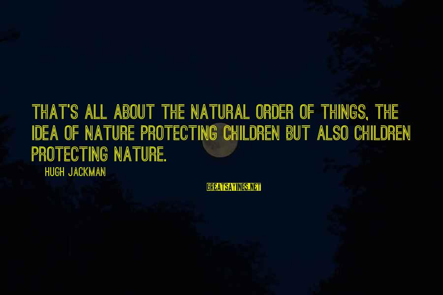 Hold The Vision Trust The Process Sayings By Hugh Jackman: That's all about the natural order of things, the idea of nature protecting children but