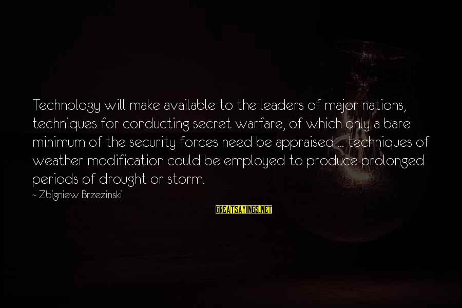 Hold The Vision Trust The Process Sayings By Zbigniew Brzezinski: Technology will make available to the leaders of major nations, techniques for conducting secret warfare,