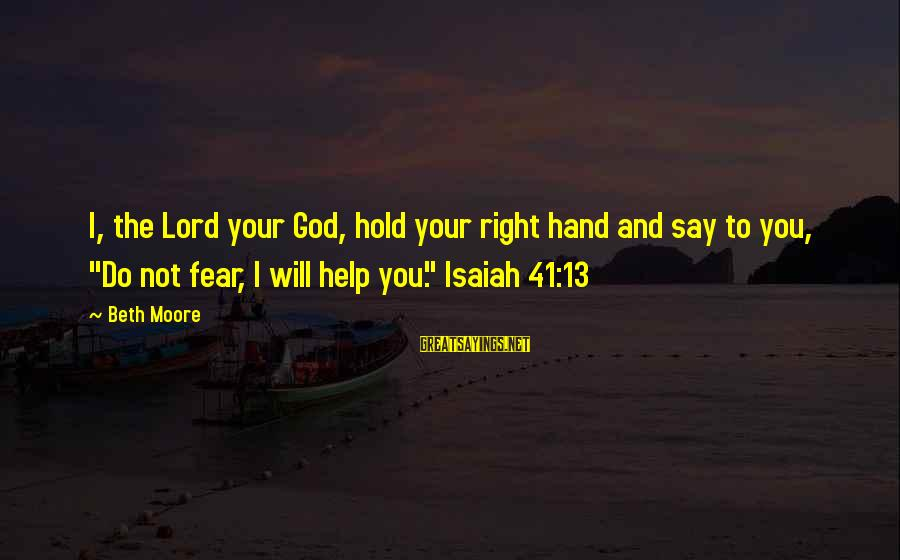 """Hold Your Hand Sayings By Beth Moore: I, the Lord your God, hold your right hand and say to you, """"Do not"""