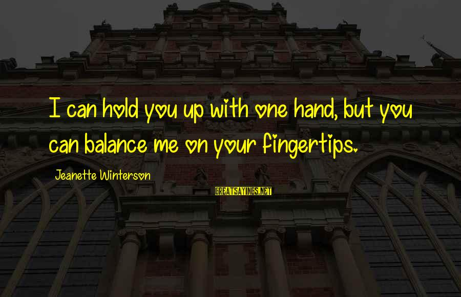 Hold Your Hand Sayings By Jeanette Winterson: I can hold you up with one hand, but you can balance me on your