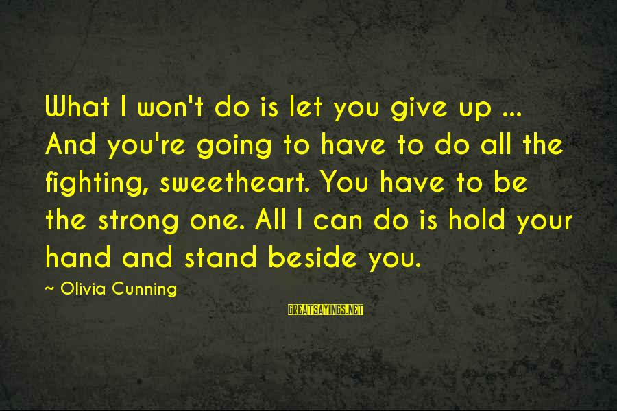 Hold Your Hand Sayings By Olivia Cunning: What I won't do is let you give up ... And you're going to have