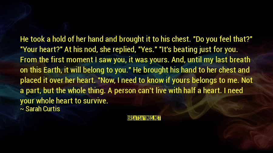"""Hold Your Hand Sayings By Sarah Curtis: He took a hold of her hand and brought it to his chest. """"Do you"""