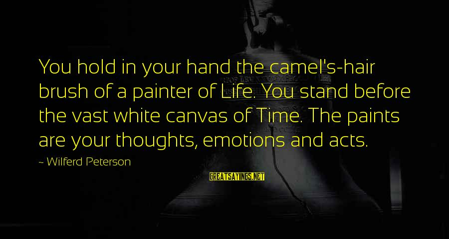 Hold Your Hand Sayings By Wilferd Peterson: You hold in your hand the camel's-hair brush of a painter of Life. You stand