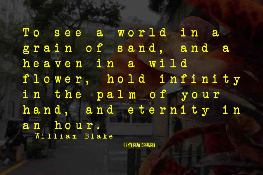 Hold Your Hand Sayings By William Blake: To see a world in a grain of sand, and a heaven in a wild
