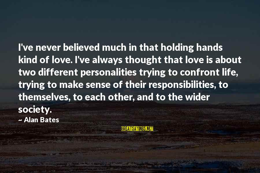 Holding Hands Sayings By Alan Bates: I've never believed much in that holding hands kind of love. I've always thought that