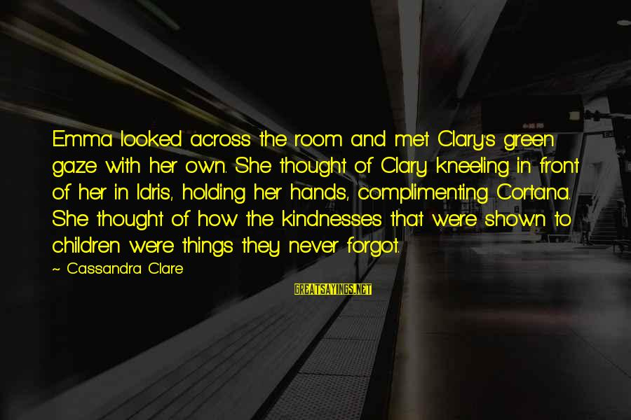 Holding Hands Sayings By Cassandra Clare: Emma looked across the room and met Clary's green gaze with her own. She thought