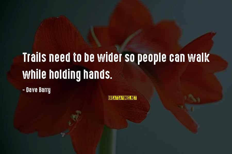 Holding Hands Sayings By Dave Barry: Trails need to be wider so people can walk while holding hands.