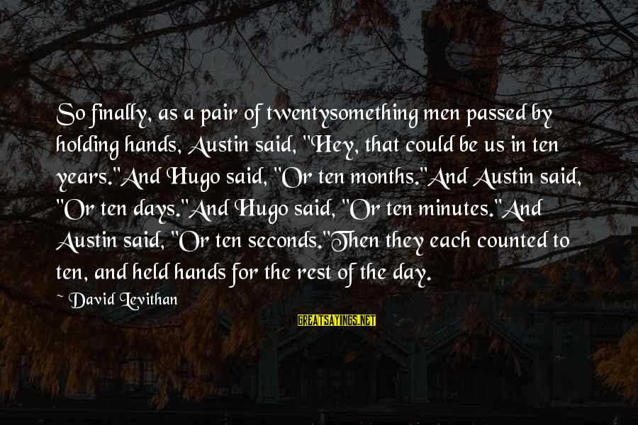"Holding Hands Sayings By David Levithan: So finally, as a pair of twentysomething men passed by holding hands, Austin said, ""Hey,"