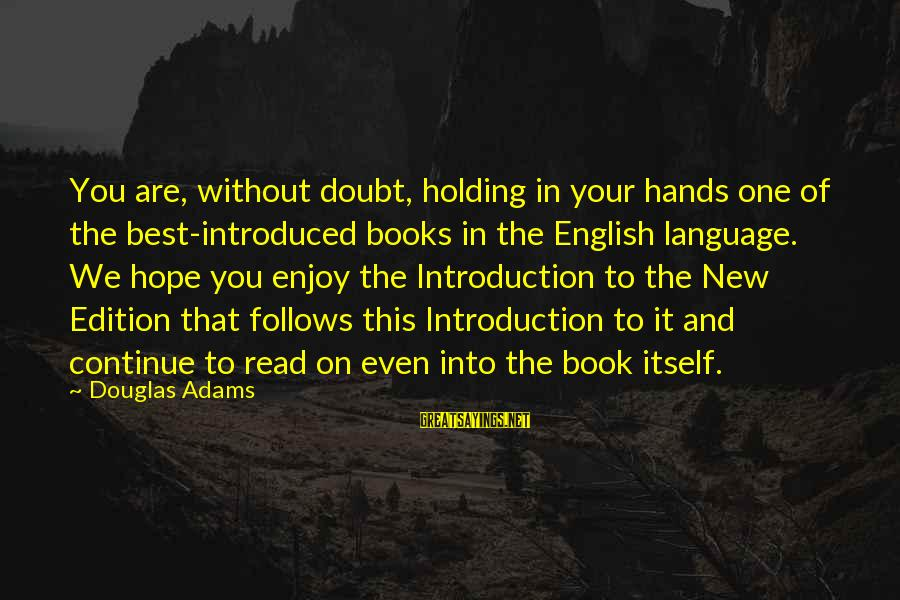 Holding Hands Sayings By Douglas Adams: You are, without doubt, holding in your hands one of the best-introduced books in the