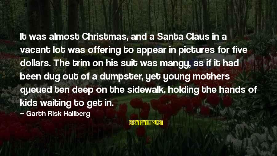 Holding Hands Sayings By Garth Risk Hallberg: It was almost Christmas, and a Santa Claus in a vacant lot was offering to
