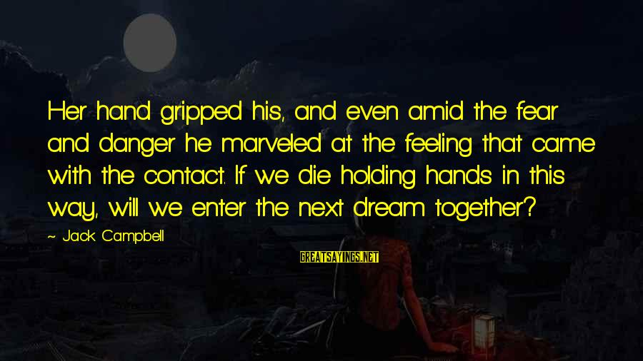 Holding Hands Sayings By Jack Campbell: Her hand gripped his, and even amid the fear and danger he marveled at the