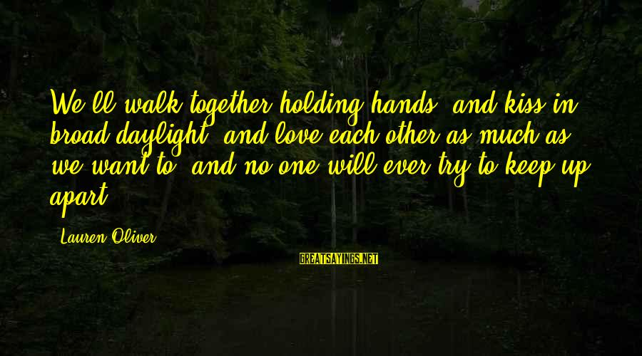 Holding Hands Sayings By Lauren Oliver: We'll walk together holding hands, and kiss in broad daylight, and love each other as