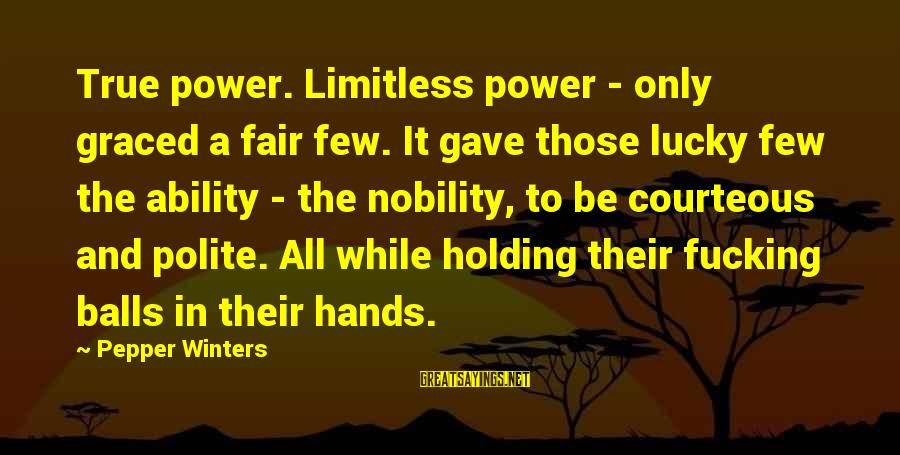 Holding Hands Sayings By Pepper Winters: True power. Limitless power - only graced a fair few. It gave those lucky few