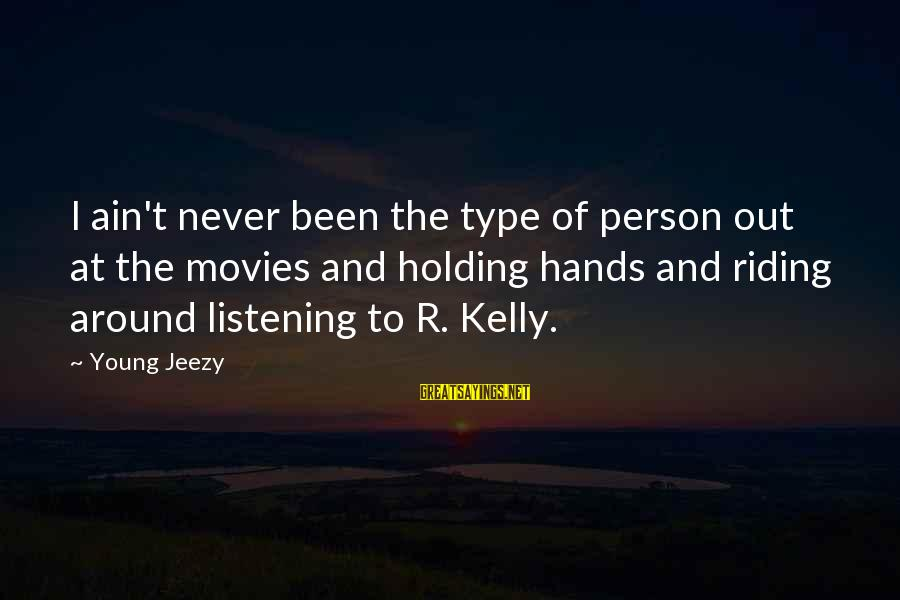 Holding Hands Sayings By Young Jeezy: I ain't never been the type of person out at the movies and holding hands
