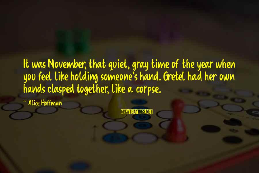 Holding Someone Sayings By Alice Hoffman: It was November, that quiet, gray time of the year when you feel like holding