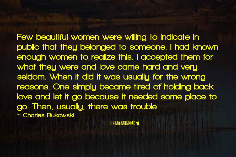 Holding Someone Sayings By Charles Bukowski: Few beautiful women were willing to indicate in public that they belonged to someone. I