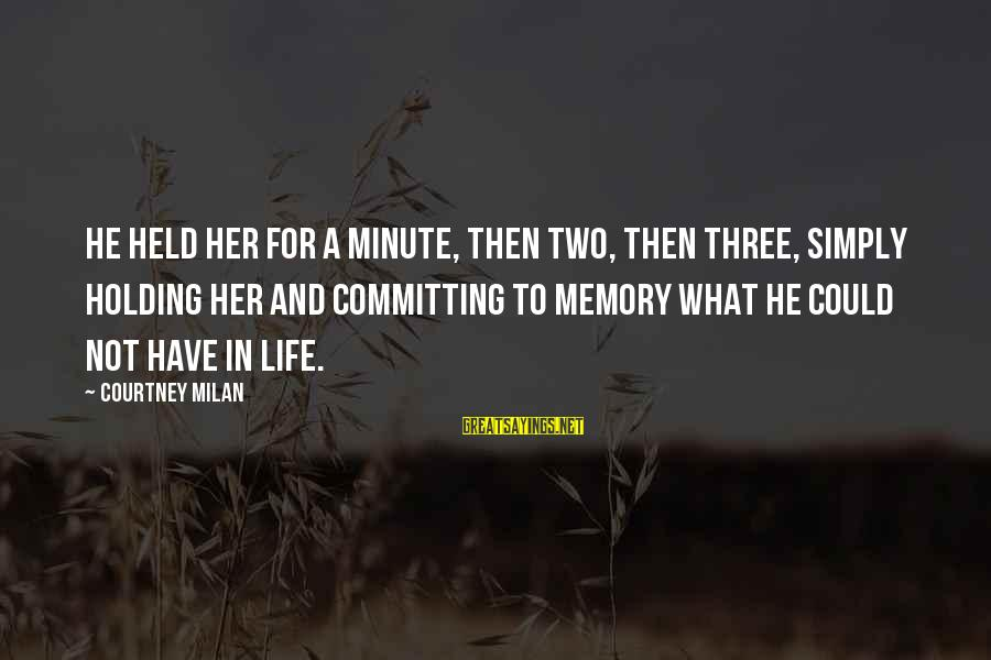 Holding Someone Sayings By Courtney Milan: He held her for a minute, then two, then three, simply holding her and committing