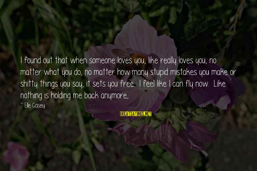Holding Someone Sayings By Elle Casey: I found out that when someone loves you, like really loves you, no matter what