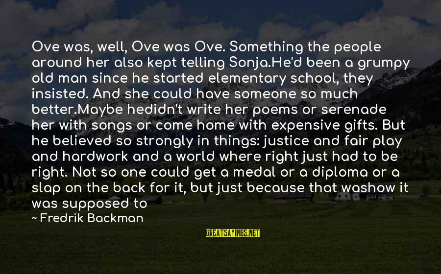 Holding Someone Sayings By Fredrik Backman: Ove was, well, Ove was Ove. Something the people around her also kept telling Sonja.He'd