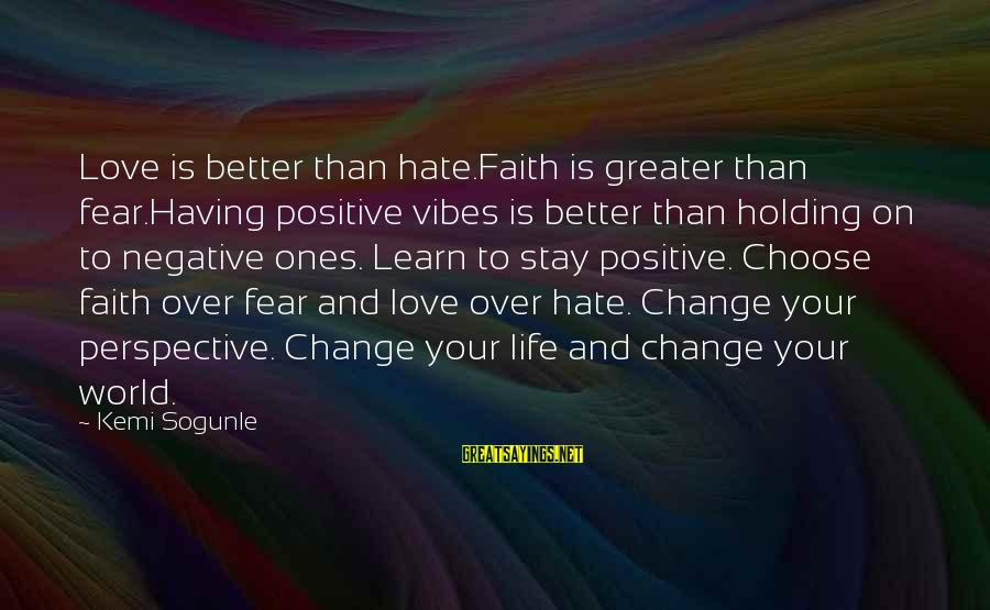 Holding Someone Sayings By Kemi Sogunle: Love is better than hate.Faith is greater than fear.Having positive vibes is better than holding