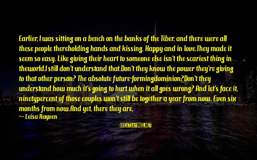 Holding Someone Sayings By Leisa Rayven: Earlier, I was sitting on a bench on the banks of the Tiber, and there