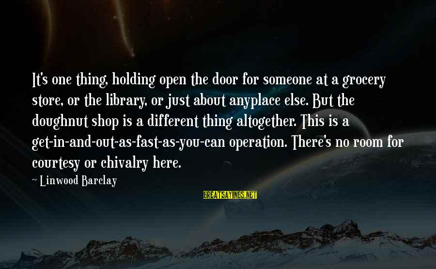 Holding Someone Sayings By Linwood Barclay: It's one thing, holding open the door for someone at a grocery store, or the