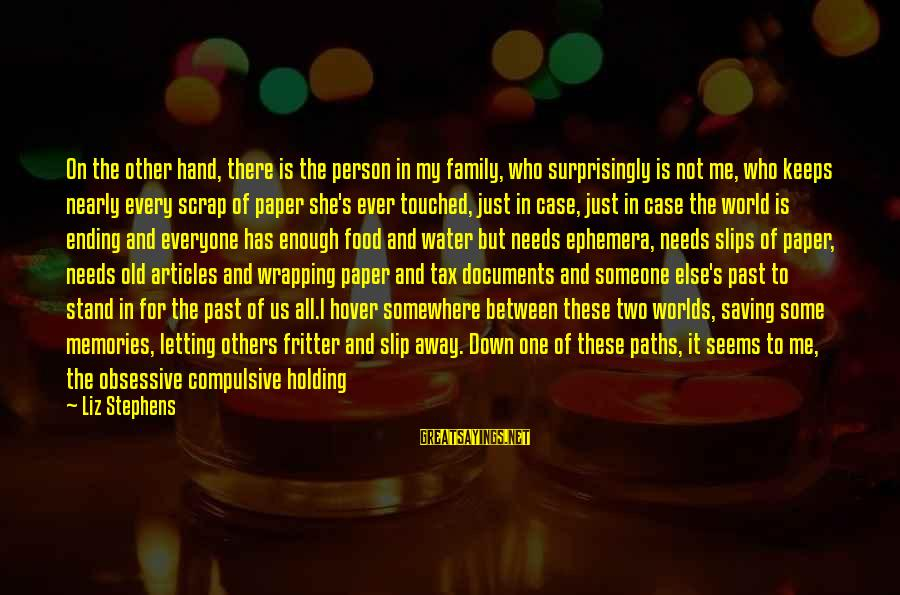 Holding Someone Sayings By Liz Stephens: On the other hand, there is the person in my family, who surprisingly is not
