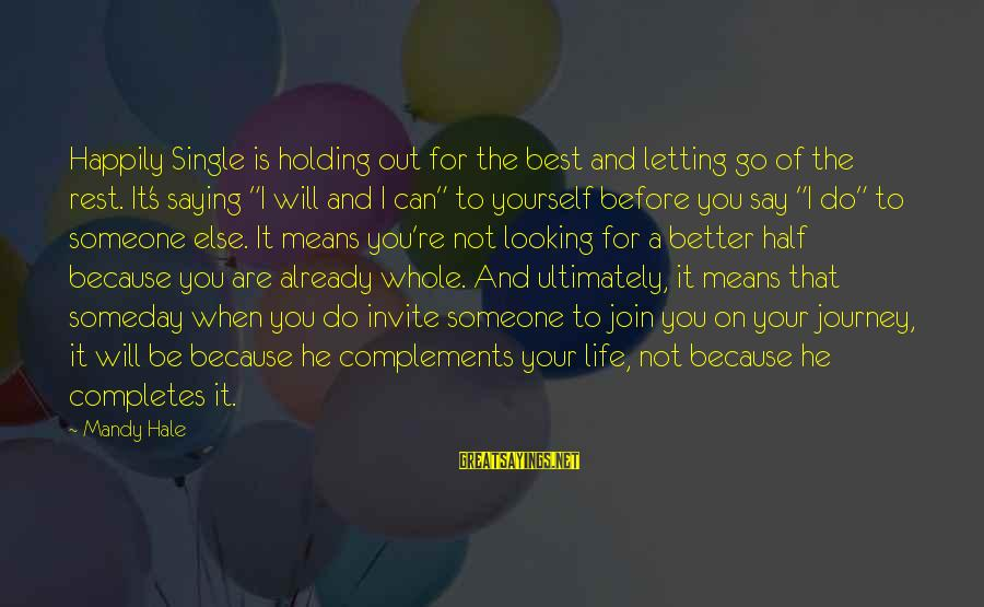 Holding Someone Sayings By Mandy Hale: Happily Single is holding out for the best and letting go of the rest. It's