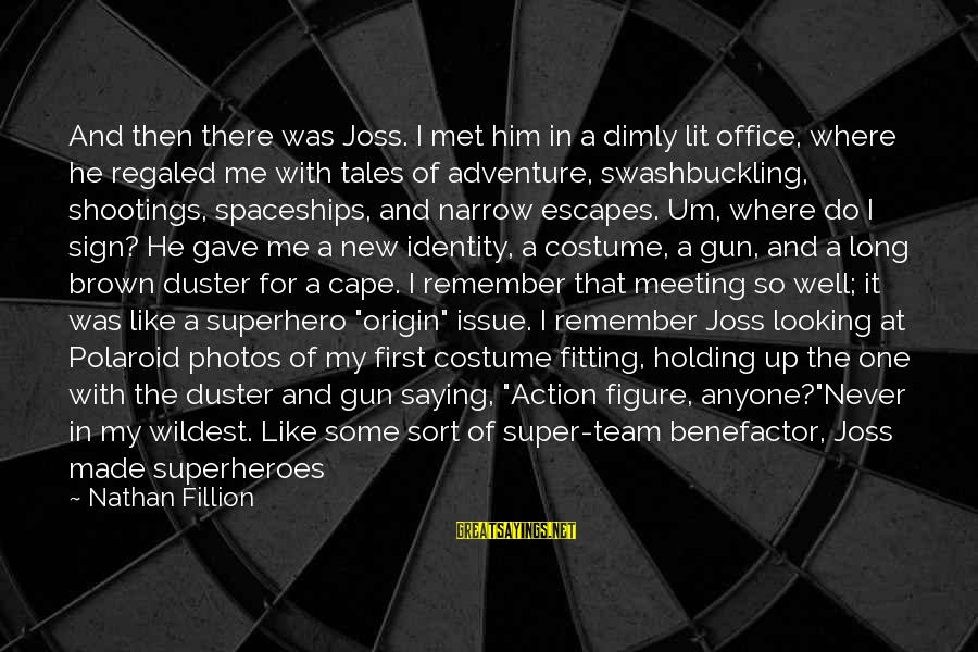 Holding Someone Sayings By Nathan Fillion: And then there was Joss. I met him in a dimly lit office, where he