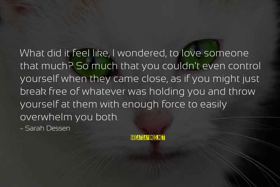 Holding Someone Sayings By Sarah Dessen: What did it feel like, I wondered, to love someone that much? So much that