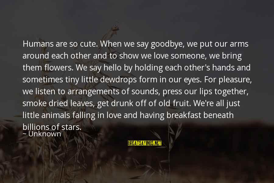 Holding Someone Sayings By Unknown: Humans are so cute. When we say goodbye, we put our arms around each other