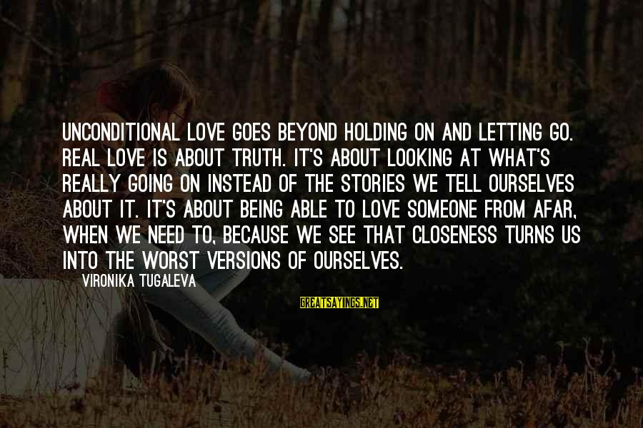 Holding Someone Sayings By Vironika Tugaleva: Unconditional love goes beyond holding on and letting go. Real love is about truth. It's