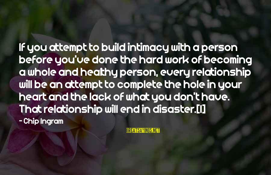 Hole In Your Heart Sayings By Chip Ingram: If you attempt to build intimacy with a person before you've done the hard work
