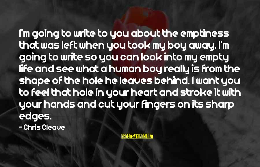 Hole In Your Heart Sayings By Chris Cleave: I'm going to write to you about the emptiness that was left when you took