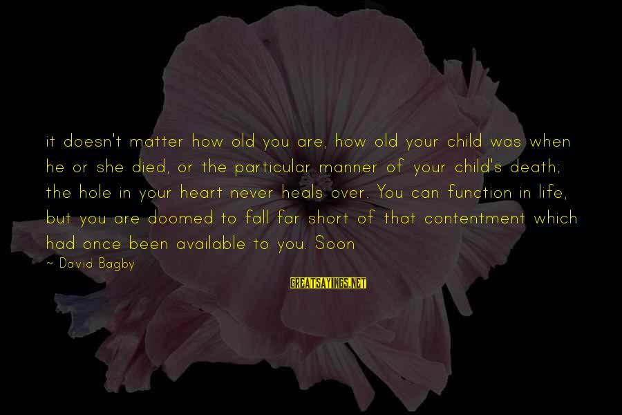 Hole In Your Heart Sayings By David Bagby: it doesn't matter how old you are, how old your child was when he or